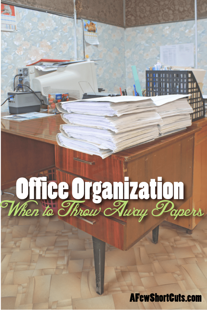 Organize that office, and find out when it is safe to throw away those important papers.