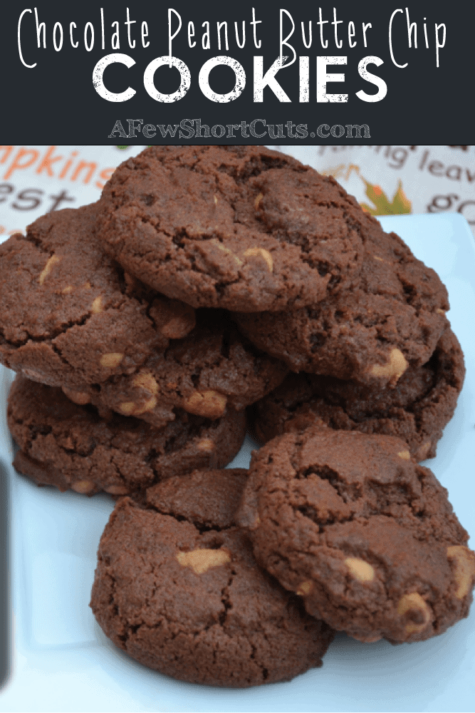 Chocolate Peanut Butter Chip Cookies — A Few Short Cuts
