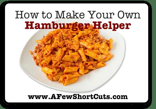 How to Make Your Own Hamburger Helper A Few Shortcuts