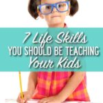 7-LIFE-SKILLS-YOU-SHOULD-BE-TEACHING-YOUR-KIDS